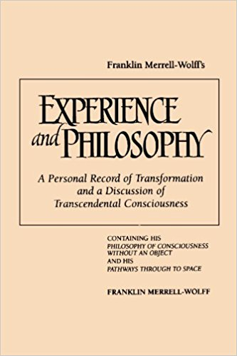 Franklin Merrell-Wolff, Experience and Philosophy: A Personal Record of Transformation and a Discussion of Transcendental Consciousness