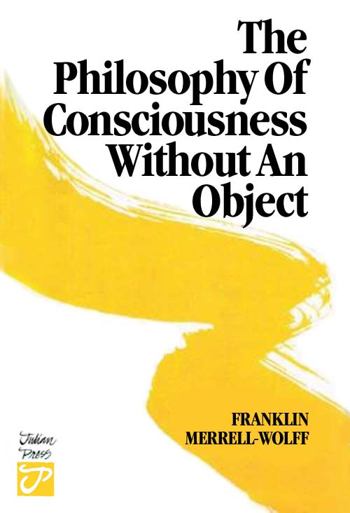 Philosophy of Consciousness Without an Object by Franklin Merrell-Wolff