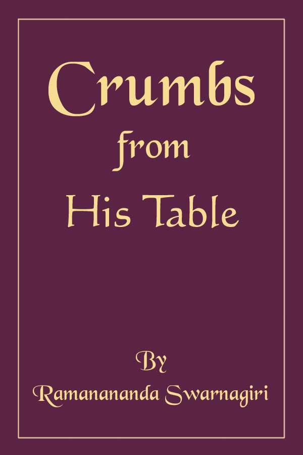 Crumbs From His Table by Ramanananda Swarnagiri