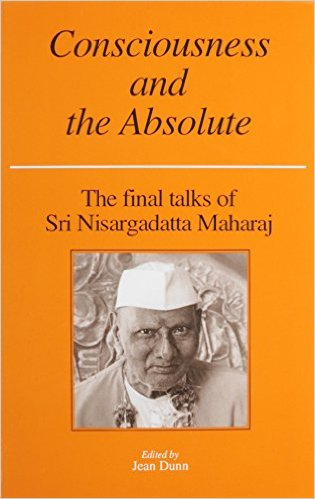 Sri Nisargadatta Maharaj, Consciousness and the Absolute: The final talks of Sri Nisargadatta Maharaj