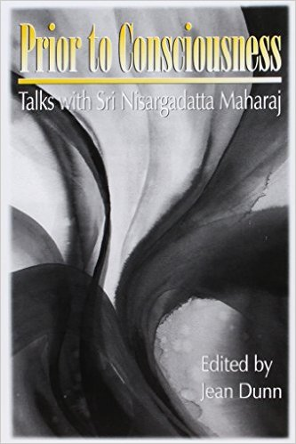 Prior to Conscousness: Talks with Sri Nisargadatta Maharaj
