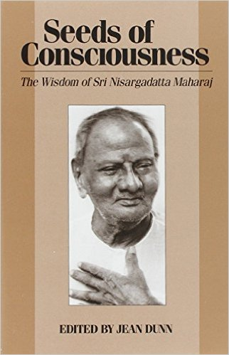Seeds of Consciousness: The Wisdom of Sri Nisargadatta Maharaj